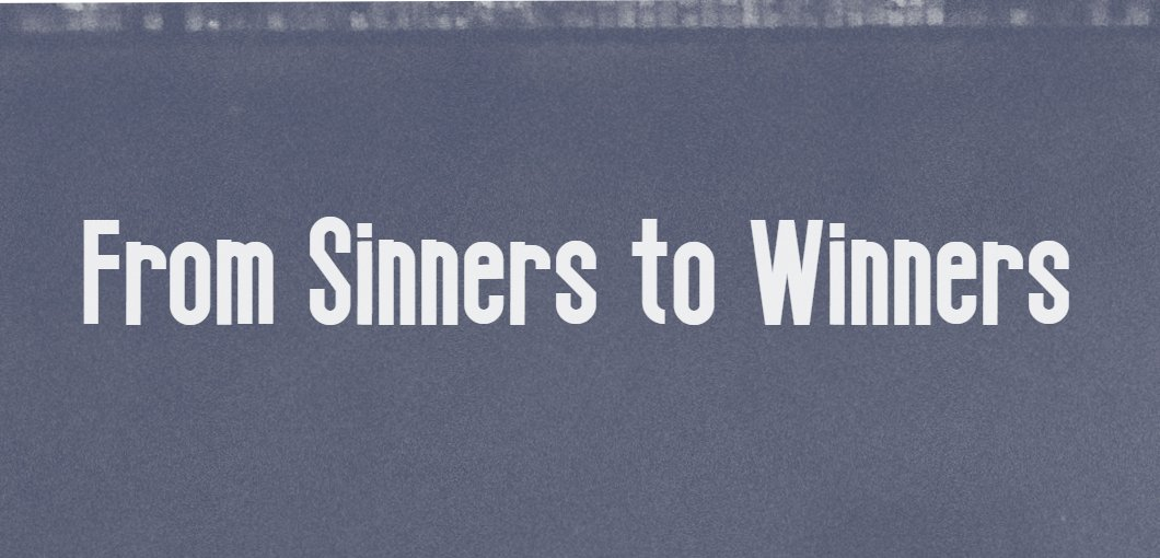From Sinners to Winners